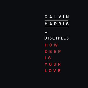calvin_harris_and_disciples_-_how_deep_is_your_love